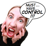Is it ever okay to be a control freak?