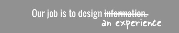 Our job is to design an experience