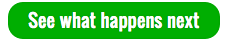 See what happens next