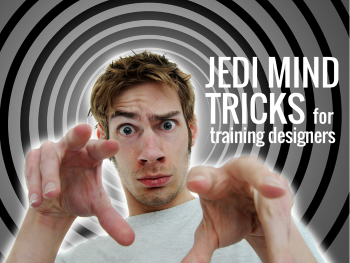 Jedi Mind Tricks for Training Designers